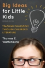 Big Ideas for Little Kids : Teaching Philosophy through Children's Literature - eBook