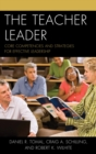 The Teacher Leader : Core Competencies and Strategies for Effective Leadership - eBook