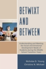 Betwixt and Between : Understanding and Meeting the Social and Emotional Development Needs of Students During the Middle School Transition Years - eBook