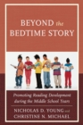 Beyond the Bedtime Story : Promoting Reading Development during the Middle School Years - eBook