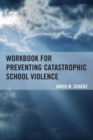 Workbook for Preventing Catastrophic School Violence - Book