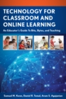 Technology for Classroom and Online Learning : An Educator's Guide to Bits, Bytes, and Teaching - eBook