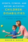 Sports, Fitness, and Motor Activities for Children with Disabilities : A Comprehensive Resource Guide for Parents and Educators - eBook