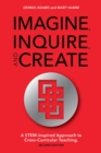 Imagine, Inquire, and Create : A STEM-Inspired Approach to Cross-Curricular Teaching - eBook