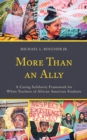 More Than an Ally : A Caring Solidarity Framework for White Teachers of African American Students - eBook