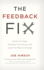 The Feedback Fix : Dump the Past, Embrace the Future, and Lead the Way to Change - Book