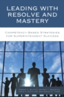 Leading with Resolve and Mastery : Competency-Based Strategies for Superintendent Success - eBook