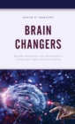 Brain Changers : Major Advances in Children's Learning and Intelligence - eBook