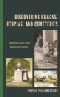 Discovering Quacks, Utopias, and Cemeteries : Modern Lessons from Historical Themes - Book