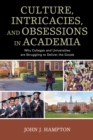 Culture, Intricacies, and Obsessions in Academia : Why Colleges and Universities are Struggling to Deliver the Goods - eBook