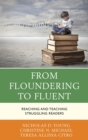 From Floundering to Fluent : Reaching and Teaching Struggling Readers - eBook