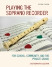 Playing the Soprano Recorder : For School, Community, and the Private Studio - eBook