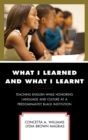 What I Learned and What I Learnt : Teaching English While Honoring Language and Culture at a Predominantly Black Institution - eBook