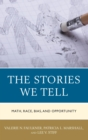 The Stories We Tell : Math, Race, Bias, and Opportunity - eBook
