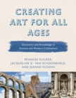 Creating Art for All Ages : Discovery and Knowledge in Ancient and Modern Civilizations - eBook