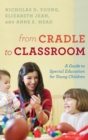 From Cradle to Classroom : A Guide to Special Education for Young Children - eBook