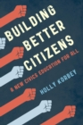 Building Better Citizens : A New Civics Education for All - eBook