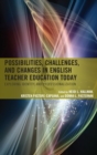 Possibilities, Challenges, and Changes in English Teacher Education Today : Exploring Identity and Professionalization - eBook