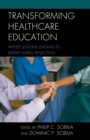 Transforming Healthcare Education : Applied Lessons Leading to Deeper Moral Reflection - eBook