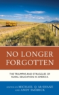 No Longer Forgotten : The Triumphs and Struggles of Rural Education in America - eBook