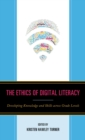 The Ethics of Digital Literacy : Developing Knowledge and Skills Across Grade Levels - eBook