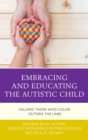 Embracing and Educating the Autistic Child : Valuing Those Who Color Outside the Lines - eBook