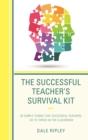 The Successful Teacher's Survival Kit : 83 Simple Things That Successful Teachers Do To Thrive in the Classroom - eBook