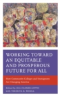 Working toward an Equitable and Prosperous Future for All : How Community Colleges and Immigrants Are Changing America - eBook
