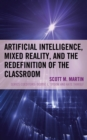 Artificial Intelligence, Mixed Reality, and the Redefinition of the Classroom - Book