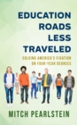 Education Roads Less Traveled : Solving America's Fixation on Four-Year Degrees - Book