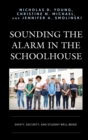 Sounding the Alarm in the Schoolhouse : Safety, Security, and Student Well-Being - eBook