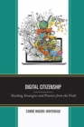 Digital Citizenship : Teaching Strategies and Practice from the Field - eBook