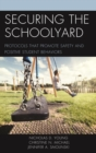 Securing the Schoolyard : Protocols that Promote Safety and Positive Student Behaviors - eBook