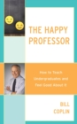 The Happy Professor : How to Teach Undergraduates and Feel Good About It - eBook