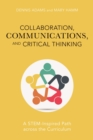 Collaboration, Communications, and Critical Thinking : A STEM-Inspired Path across the Curriculum - eBook