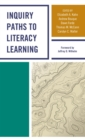 Inquiry Paths to Literacy Learning : A Guide for Elementary and Secondary School Educators - eBook