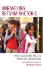 Unraveling Reform Rhetoric : What Educators Need to Know and Understand - eBook