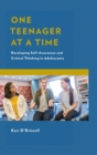 One Teenager at a Time : Developing Self-Awareness and Critical Thinking in Adolescents - eBook