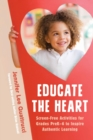 Educate the Heart : Screen-Free Activities for Grades PreK-6 to Inspire Authentic Learning - eBook