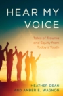 Hear My Voice : Tales of Trauma and Equity from Today's Youth - eBook