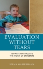 Evaluation without Tears : 101 Ways to Evaluate the Work of Students - eBook