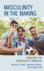 Masculinity in the Making : Managing the Transition to Manhood - eBook
