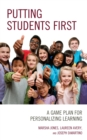 Putting Students First : A Game Plan for Personalizing Learning - eBook