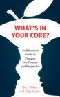 What's in Your CORE? : An Educator's Guide to Plugging into Purpose and Perspective - eBook