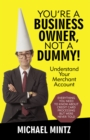 You'Re a Business Owner, Not a Dummy! : Understand Your Merchant Account - eBook