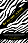 But You Look so Good... : Stories by Carcinoid Cancer Survivors - eBook