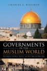 Governments in the Muslim World : The Search for Peace, Justice, and Fifty Million New Jobs - eBook