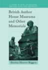 British Author House Museums and Other Memorials : A Guide to Sites in England, Ireland, Scotland and Wales - eBook