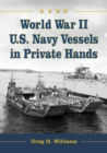 World War II U.S. Navy Vessels in Private Hands : The Boats and Ships Sold and Registered for Commercial and Recreational Purposes Under the American Flag - eBook