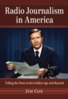 Radio Journalism in America : Telling the News in the Golden Age and Beyond - eBook